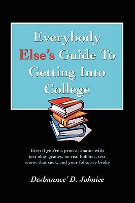 Everybody Else's Guide  to Getting Into College:  Even If You're a Procr